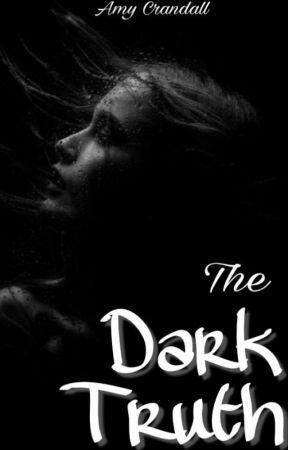 The Dark Truth (Short Story) by xXAmy_CXx