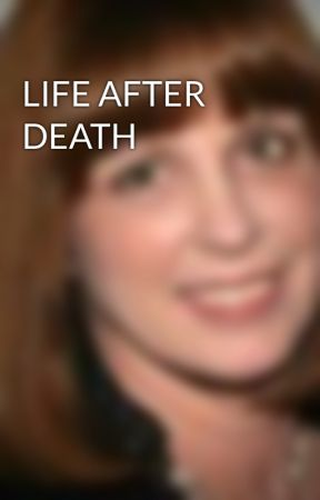 LIFE AFTER DEATH by SharonSaracino