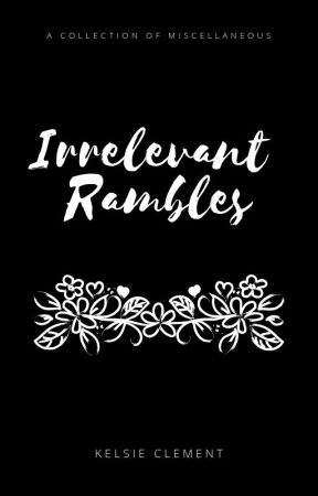 Irrelevant Rambles (𝓶𝓲𝓼𝓬.) by scarymendes