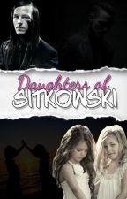 Daughters Of Sitkowski {Completed} by OhkaySky