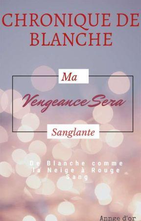 Chronique de blanche Tome I: ma vengeance sera sanglante (HISTOIRE DE DREAME) by AnngeDor
