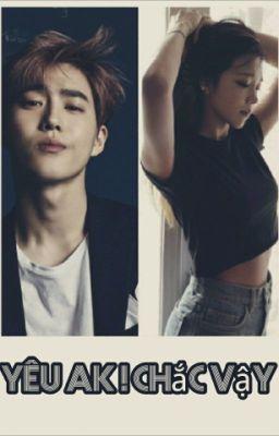 [ longfic ] (Suho + Eunji = Suji )Yêu AK ! Chắc vậy...