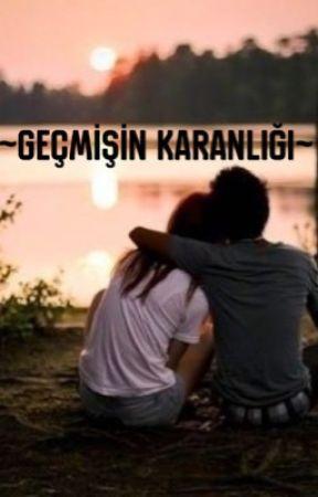 GEÇMİŞİN KARANLIĞI by Sedef3969