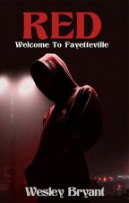 RED: Welcome To Fayetteville | Complete ✔️ by WesleyBryant6