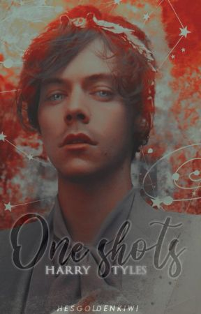 One Shots» Harry Styles. by hesgoldenkiwi