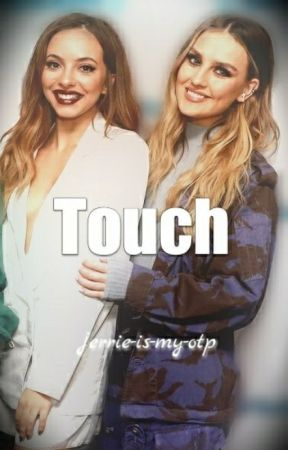 Touch (Jerrie Fanfiction) by jerrie-is-my-otp