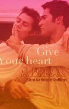 Give Your Heart a Break [Sterek] by GoodDeeds