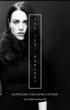 The Test Subject (you /Lena Luthor) by rainbowwerewolf