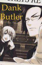 Dank Butler by _AnimeTrashBag_