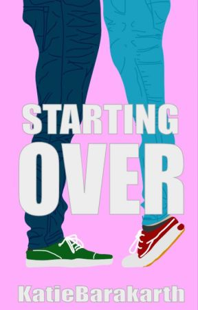 Starting Over (ITILMBBF Sequel) by katiebarakarth
