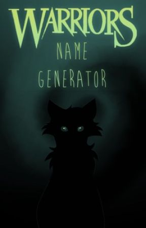 Warrior Cats Name Generator  by CatPersonAtHeart