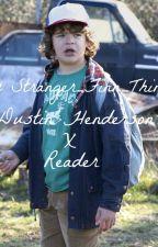 Dustin Henderson X Reader by wxtch_bxtch_