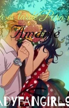 Nunca es tarde para volver a amarte [MIRACOLOUS ADYBUG] by LadyFanGirl99