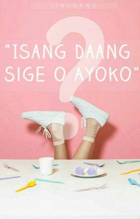 """""""Isang Daang Sige o Ayoko"""" by jiny0vng"""