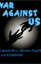War Against Us (A Captain Rex x Reader Story) by CT7567329