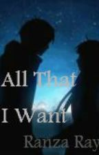 All That I Want by Ranza_Ray