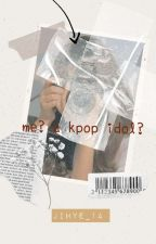 Me? A kpop Idol?[Book 2] #Wattys2018[ONHOLD] by Jihye_1a