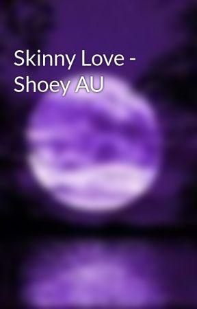 Skinny Love - Shoey AU by supersuper_geek