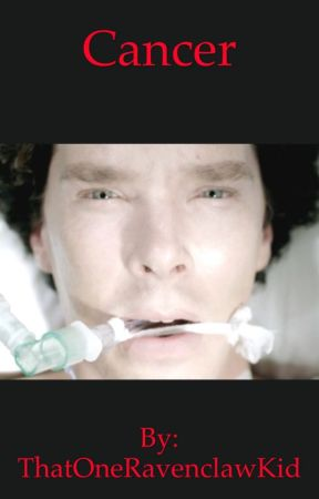 Cancer- A BBC Sherlock Fanfiction by ThatOneRavenclawKid
