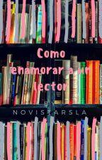 Como Enamorar a Un/a Lector/a by NovistarsLaLa