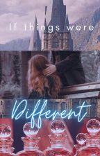 If things were ...different : A Harry Potter Fanfic by ThatHinnyShipper