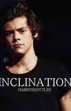 Inclination: Harry Styles Fanfic by Harryedsytles