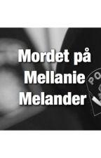 Mordet på Mellanie Melander   by ShaimaDaabas