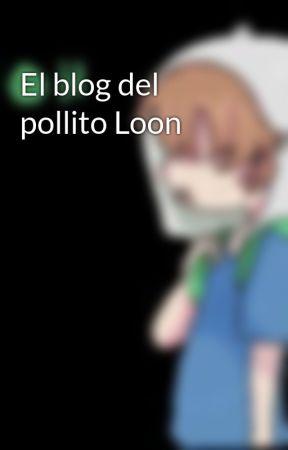 El blog del pollito Loon  by -AlvLoon-