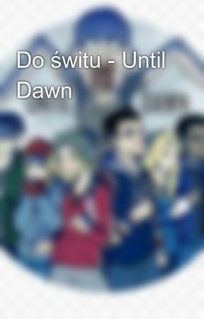 Do świtu - Until Dawn by Maga_and_Vanny