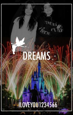 Dreams (A Camren Story) by iloveyou1234566