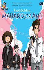 MAHARDIKANS (Sudah Terbit-Gramedia Pustaka Utama) by RestiDahlan