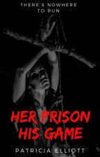 Her Prison, His Game   ✔ by PatriciaElliott8