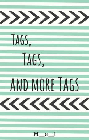 Tags Tags and more Tags by bigmistakeTM