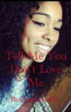 Tell Me You Don't Love Me by QueenTee20