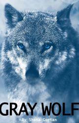 "Gray Wolf - A ""True"" Fiction Adventure Short Story by ShanaGorian"