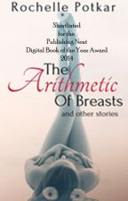 The Arithmetic of breasts and other stories by rochellepotkar