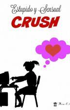 Estúpido y Sensual Crush. by grechell