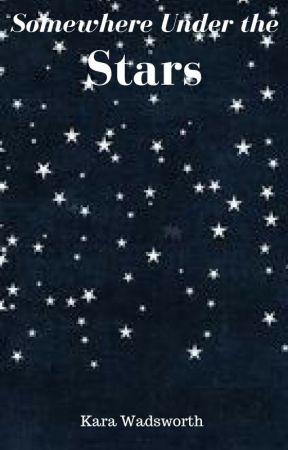 Somewhere Under the Stars by WiseGirlKara55