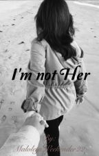 I'm not Her by MaloleysWeekender22