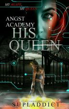 Angst Academy: His Queen  ni supladdict