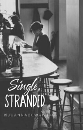 Single, Stranded by JuannaBeWriter