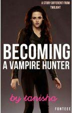 Becoming A Vampire Hunter by rainbowrosesblossom