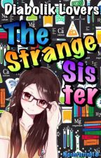 The Strange Sister(Diabolik Lovers Fanfic) [discontinued] by Nqchristine18