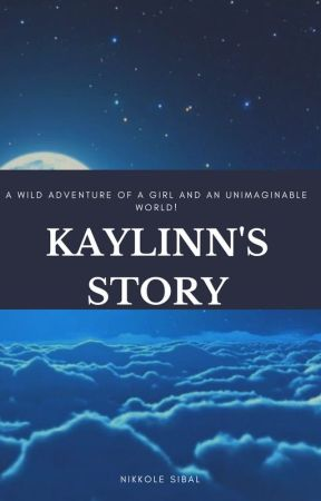 Kaylinn's Story by ThePotatoTurtle213