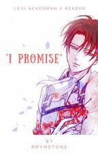 """I Promise"" Levi Ackerman x Reader by Rhynstone"