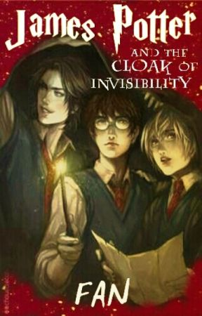 [UPDATE]✎ | James Potter and the Cloak of Invisibility by Major_Fan