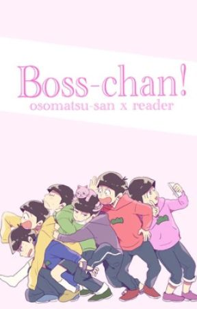 Boss-chan! Osomatus-san x reader! by Queer-Kitty