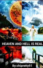 HEAVEN AND HELL IS REAL by Chipretty17