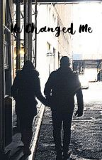He Changed Me by Beautifullymade0613