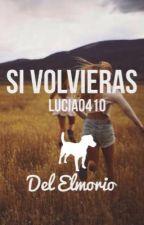 Si volvieras by lucia0410